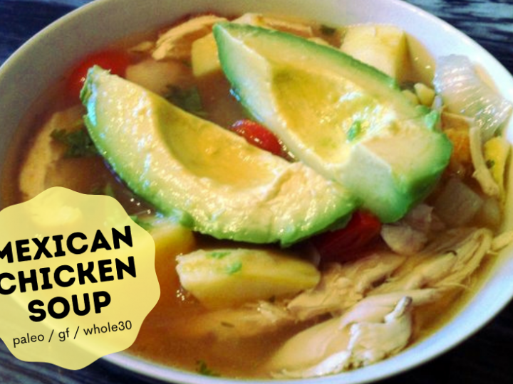Mexican Chicken Soup (Paleo, Gluten Free, Whole30)