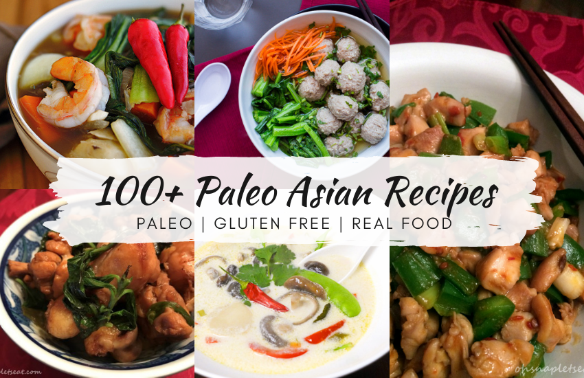 100 Paleo Asian Recipes Gluten Free Real Food Oh Snap Let S Eat